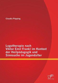 Logotherapie nach Viktor Emil Frankl im Kontext...