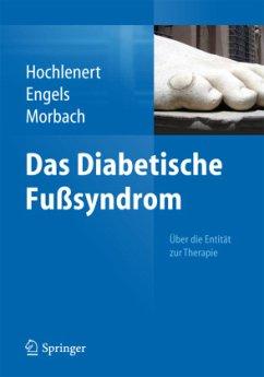 Das diabetische Fußsyndrom - Über die Entität zur Therapie - Hochlenert, Dirk; Engels, Gerald; Morbach, Stephan