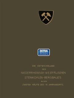 Die Entwickelung des Niederrheinisch-Westfälischen Steinkohlen-Bergbaues in der zweiten Hälfte des 19. Jahrhunderts