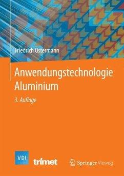 Anwendungstechnologie Aluminium - Ostermann, Friedrich