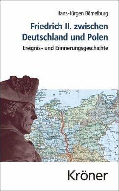 Friedrich II. zwischen Deutschland und Polen (eBook, PDF) - Bömelburg, Hans-Jürgen