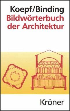 Bildwörterbuch der Architektur (eBook, PDF) - Koepf, Hans; Binding, Günther
