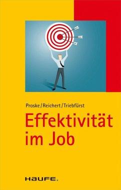 Effektivität im Job (eBook, ePUB) - Reichert, Johannes Friedrich; Triebfürst, Sigrid; Proske, Hailka