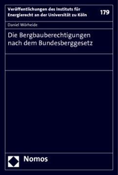 Die Bergbauberechtigungen nach dem Bundesberggesetz - Wörheide, Daniel