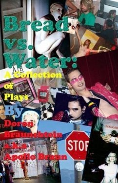 Bread Vs. Water: A Collection of Plays (eBook, ePUB) - Braun, Doron Braunshtein a. k. a Apollo