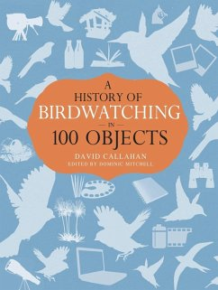A History of Birdwatching in 100 Objects (eBook, PDF) - Callahan, David