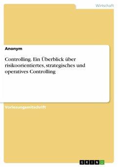 Controlling. Ein Überblick über risikoorientiertes, strategisches und operatives Controlling