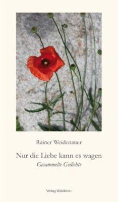 Nur die Liebe kann es wagen - Weidenauer, Rainer