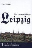 Von den Anfängen bis zum Ende des 18. Jahrhunderts / Das tausendjährige Leipzig Bd.1