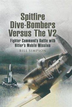 Spitfire Dive-Bombers versus the V2 (eBook, ePUB) - Simpson, Bill