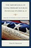 The Importance of Using Primary Sources in Social Studies, K-8 (eBook, ePUB)