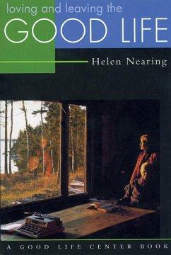 Loving and Leaving the Good Life (eBook, ePUB) - Nearing, Helen