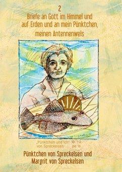 Briefe an Gott im Himmel und auf Erden und an mein Pünktchen, meinen Antennenwels - Band 2 (eBook, ePUB)