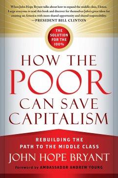 How the Poor Can Save Capitalism (eBook, ePUB) - Bryant, John Hope