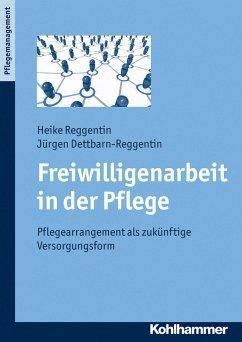 Freiwilligenarbeit in der Pflege (eBook, PDF) - Reggentin, Heike; Dettbarn-Reggentin, Jürgen