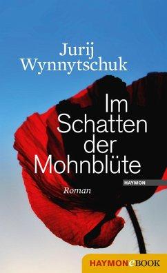 Im Schatten der Mohnblüte (eBook, ePUB) - Wynnytschuk, Jurij