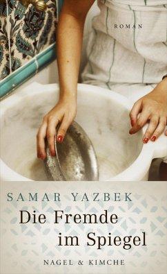 Die Fremde im Spiegel (eBook, ePUB) - Yazbek, Samar