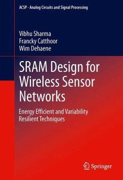 SRAM Design for Wireless Sensor Networks - Sharma, Vibhu;Catthoor, Francky;Dehaene, Wim