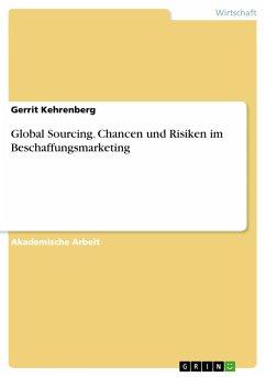 Global Sourcing. Chancen und Risiken im Beschaffungsmarketing - Kehrenberg, Gerrit