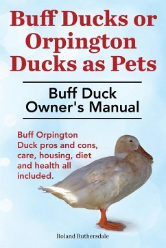 Buff Ducks or Buff Orpington Ducks as Pets. Buff Duck Owner's Manual. Buff Orpington Duck Pros and Cons, Care, Housing, Diet and Health All Included.