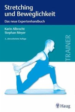 Stretching und Beweglichkeit - Albrecht, Karin; Meyer, Stephan