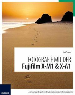 Fotografie mit der Fujifilm X-M1 & X-A1 (eBook, PDF) - Spoerer, Ralf