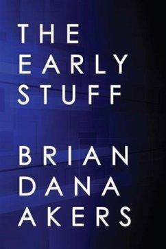 Early Stuff (eBook, ePUB) - Akers, Brian Dana