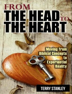 From the Head to the Heart: Moving from Biblical Concepts to Experiential Reality (eBook, ePUB) - Stanley, Terry