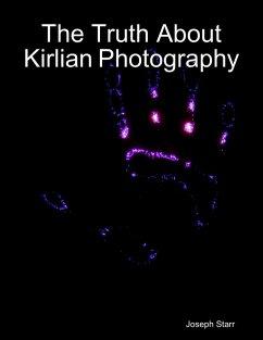 The Truth About Kirlian Photography (eBook, ePUB) - Starr, Joseph