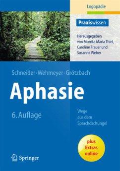 Aphasie - Schneider, Barbara; Wehmeyer, Meike; Grötzbach, Holger