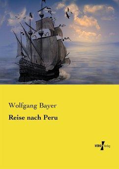 Reise nach Peru - Bayer, Wolfgang