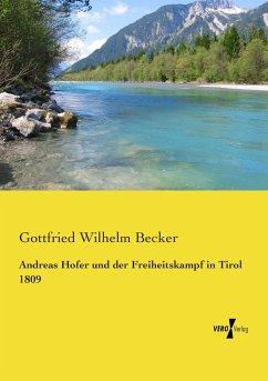Andreas Hofer und der Freiheitskampf in Tirol 1809 - Becker, Gottfried Wilhelm