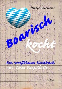 Boarisch kocht (eBook, ePUB) - Bachmeier, Walter