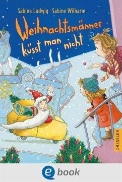 Weihnachtsmänner küsst man nicht (eBook, ePUB) - Ludwig, Sabine