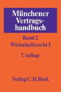 Münchener Vertragshandbuch 02: Wirtschaftsrecht I