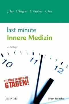 Last Minute Innere Medizin - Rey, Johannes; Wagner, Susanne; Kirschey, Sebastian; Rey, Katharina