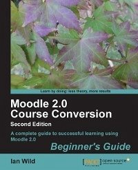 Moodle 2.0 Course Conversion Beginners Guide (eBook, ePUB)