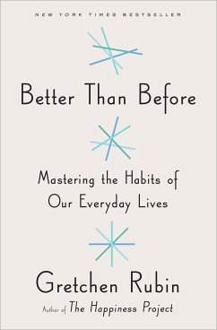 Better Than Before Mastering the Habits of Our Everyday Lives - Rubin, Gretchen