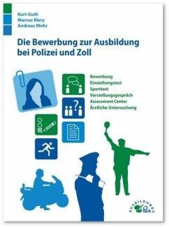 Die Bewerbung zur Ausbildung bei Polizei und Zoll - Guth, Kurt; Mery, Marcus; Mohr, Andreas