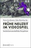 Frühe Neuzeit im Videospiel (eBook, PDF)