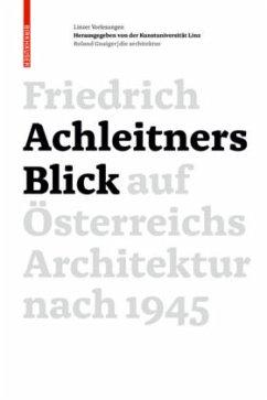 Friedrich Achleitners Blick auf Österreichs Architektur nach 1945 - Achleitner, Friedrich