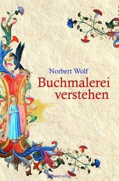 Buchmalerei verstehen (eBook, PDF) - Wolf, Norbert