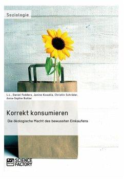 Korrekt konsumieren. Die ökologische Macht des bewussten Einkaufens (eBook, ePUB)