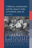 Collieries, Communities and the Miners' Strike in Scotland, 1984-85
