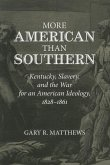 More American Than Southern: Kentucky, Slavery, and the War for an American Ideology, 1828-1861