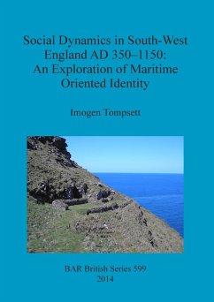 Social Dynamics in South-West England AD 350-1150 - Tompsett, Imogen
