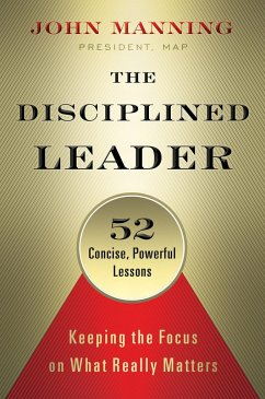 The Disciplined Leader: Keeping the Focus on What Really Matters - Manning, John