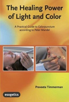 The Healing Power of Light and Color - Timmerman, Praveeta