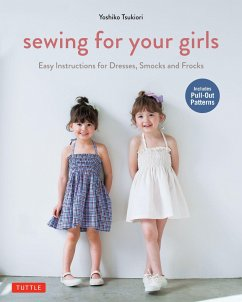 Sewing for Your Girls: Easy Instructions for Dresses, Smocks and Frocks (Includes Pull-Out Patterns) - Tsukiori, Yoshiko