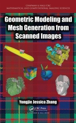 Geometric Modeling and Mesh Generation from Scanned Images - Zhang, Yongjie Jessica